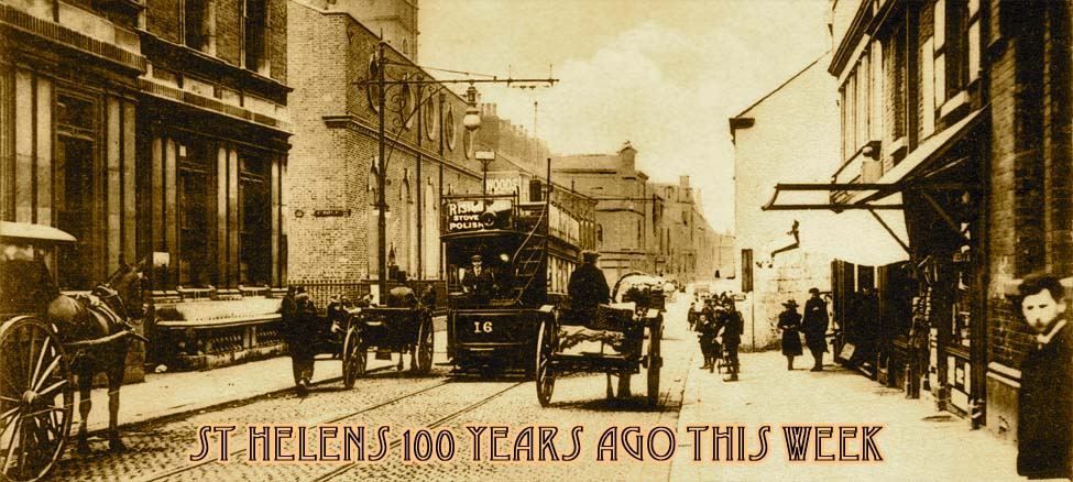 St Helens 100 Years Ago This Week